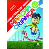 Marcha Criança Matemática 1º Ano - Ensino Fundamental I - Armando Coelho, Maria Teresa, Maria Elisabete
