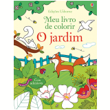 O Jardim: Meu Livro De Colorir - Felicity Brooks