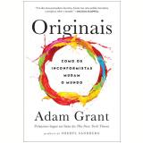 Originais - Como os Inconformistas Mudam o Mundo - Adam Grant