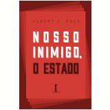 Nosso Inimigo, O Estado - Albert J. Nock