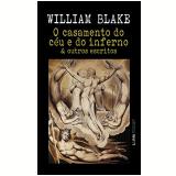 O Casamento do Céu e do Inferno e Outros Escritos - William Blake
