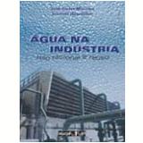 Água na Indústria - Ivanildo Hespanhol, Jose Carlos Mierzwa