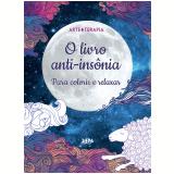 O Livro Anti-Insônia: Para Colorir E Relaxar -