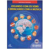 Jogando Com Os Sons E Brincando Com A Música - Vania R. Annunziato