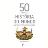 50 Idéias De História Do Mundo Que Você Precisa Conhecer - Ian Crofton