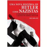 Uma Nova História de Hitler e dos Nazistas - Paul Roland