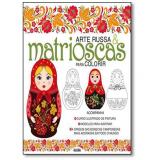 Arte Russa & Matrioscas Para Colorir - Malu Vianna