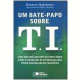 Um Bate-Papo Sobre T.I. - Ernesto Haberkorn