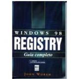 Windows 98 Registry: Guia Completo - John Woran