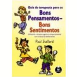 Livros - Guia do Terapeuta para os Bom Pensamentos Bom Sentimento - Paul Stallard - 8536308257