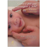 Como e Por Que Massagear o Bebê - Fatima Aparecida Caromano, Claudia Marchetti Vieira da Cruz