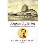 Angelo Agostini - A Imprensa Ilustrada Da Corte A Capital Federal, 1864-1910 - Gilberto Maringoni