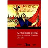 A Revolu�ao Global Historia Do Comunismo Internacional 1917-1991 - Silvio Pons