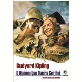 O Homem que Queria Ser Rei e Outros Contos Selecionados (Ebook) - Rudyard Kipling