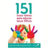 151 Boas Ideias Para Educar Seus Filhos - Carol Sue Merkh
