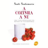 A Cozinha a Nu: uma Visão Renovadora do Mundo da Gastronomia - Santi Santamaria