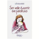 Ser Mãe é Sorrir em Parafuso - Lô Galasso