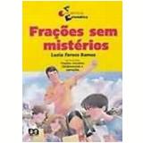 Frações sem Mistérios - Luzia Faraco Ramos