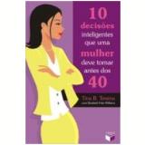 10 Decisões Inteligentes Que uma Mulher Deve Tomar Antes dos 40 - Tina B. Tessina