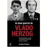 As Duas Guerras de Vlado Herzog - Audálio Dantas