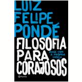 Filosofia Para Corajosos - Luiz Felipe Pondé