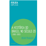 A Hist�ria do Brasil no S�culo 20: 1900-1920 - Oscar Pilagallo
