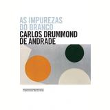 As Impurezas do Branco - Carlos Drummond de Andrade