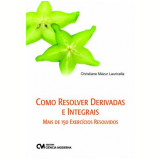 Como Resolver Derivadas E Integrais Mais De 150 Exercicios Resolvidos - Christiane Mazur Lauricella