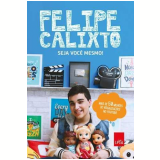 Seja Você Mesmo - Felipe Calixto