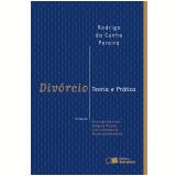 Divórcio - Teoria E Prática  - De Acordo Com A Emenda Constitucional N. 66/2010 - Rodrigo da Cunha Pereira