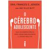 O cérebro adolescente: Guia de sobrevivência para criar adolescentes e jovens adultos (Ebook)