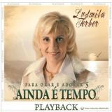 Pra Ludmila Ferber - Ainda é Tempo - Playback - Vol. 5 (CD) - Ludmila Ferber