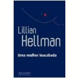 Uma Mulher Inacabada - Lilian Hellman