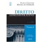 Direito Administrativo - (Vol. 8) - Fl�via Cristina Moura de Andrade