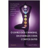 O Livro Dos Chakras, Da Energia E Dos Corpos Sutis - Joan P. Miller