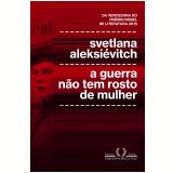 A Guerra Não Tem Rosto De Mulher - Svetlana Aleksiévitch