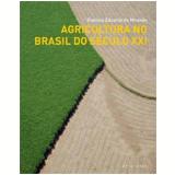Agricultura No Brasil Do Seculo Xxi - Evaristo Eduardo de Miranda