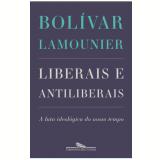 Liberais E Antiliberais - Bol�var Lamounier
