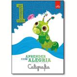 Aprender Com Alegria - Caligrafia - 1º Ano - Isabelle Ferreira, Isis Ribeiro Lira