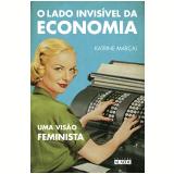 O Lado Invisível da Economia - Uma Visão Feminista - Katrine Marçal