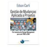 Gestão de Mudanças Aplicada a Projetos - Edson Carli