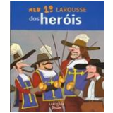 Meu 1º Larousse dos Heróis - Larousse do Brasil, Françoise de Guibert