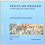 Festa no Pedaço: Cultura Popular e Lazer na Cidade - José Guilherme Cantor Magnani