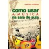 Como Usar a Música na Sala de Aula - Martins Ferreira