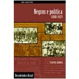 Negros e Pol�tica (1888-1937) - Fl�vio Gomes