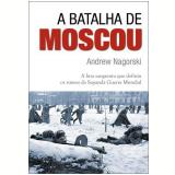 A Batalha de Moscou - Andrew Nagorski