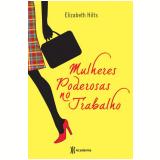 Mulheres Poderosas no Trabalho  - Elizabeth Hilts