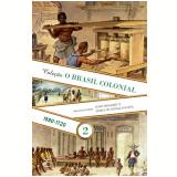 O Brasil Colonial - 1580-1720 (Vol. 2) - Jo�o Luis Ribeiro Fragoso, Maria de F�tima Gouveia