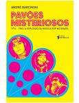 Pavões Misteriosos  - André Barcinski