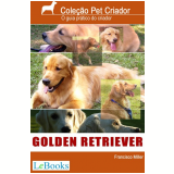 Golden Retriever - Guia prático do criador (Ebook) - Francisco Miller